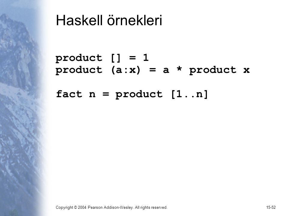 Haskell örnekleri product [] = 1 product (a:x) = a * product x